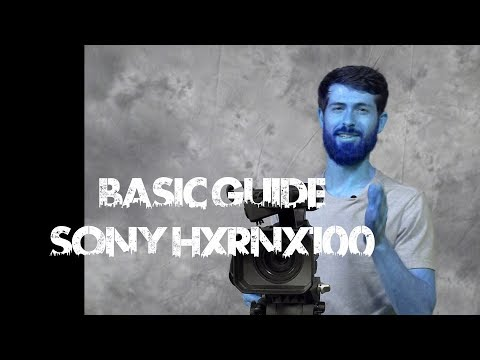 The Sony HXR-NX100 Camera- Basic Settings Review